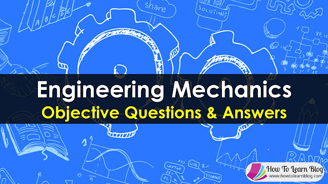 Engineering Mechanics Objective Questions and Answers. Mechanicale Engineering Quiz Questions with Answers. Important and Useful Quiz questions.