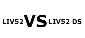 differnence between liv 52 and liv 52 ds,how liv 52 differ from liv 52 ds,which one is better liv52 or liv52 ds