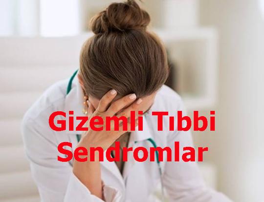 Gizemli Tıbbi Sendromlar ve Özellikleri