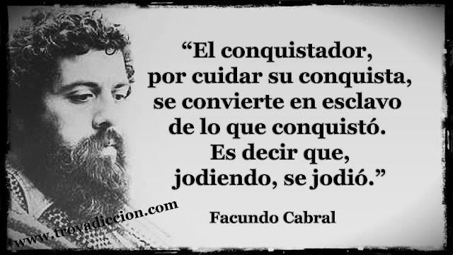 El conquistador por cuidar su conquista se convierte en esclavo de lo que conquistó,es decir que jodiendo se jodió