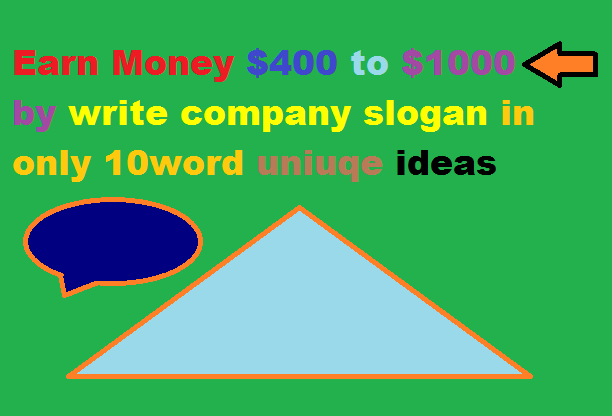 Earn Money $500 to $1000 by write 10 word Slogan New Fresh Ideas