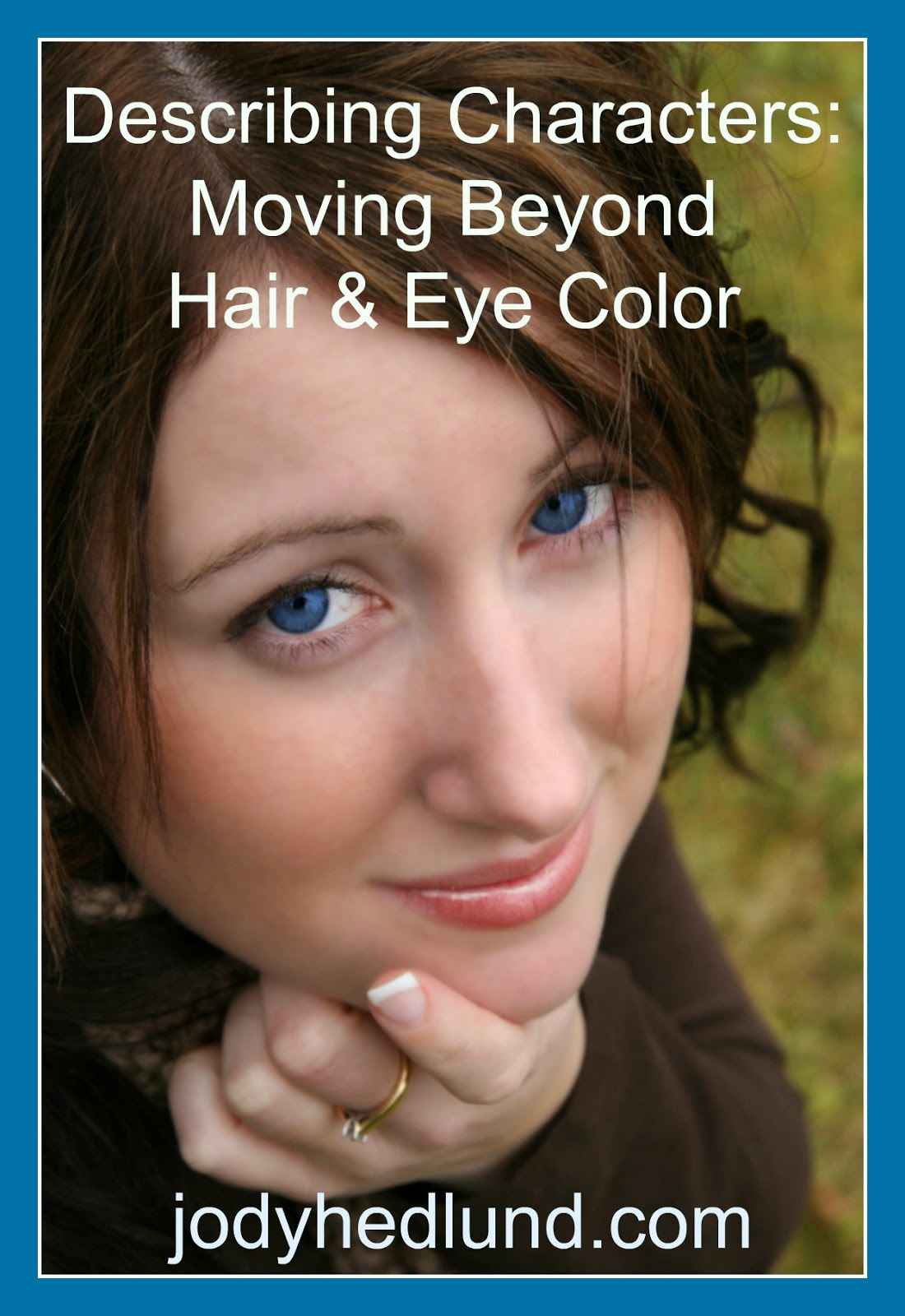 Author Jody Hedlund Describing Characters Moving Beyond Hair Amp Eye Color