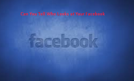 Can You Tell Who Looks at Your Facebook