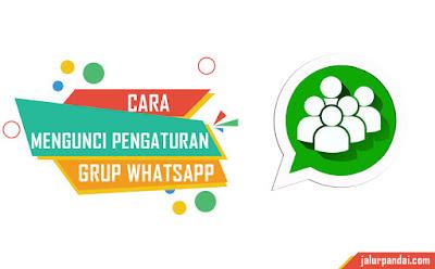 Cara Mengatur Agar Info Grup Whatsapp Tidak Bisa Diubah Oleh Anggota