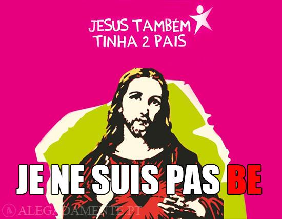 Alegadamente: Imagem do Cartaz do Bloco – Jesus Também tinha 2 Pais - Je ne suis pas BE