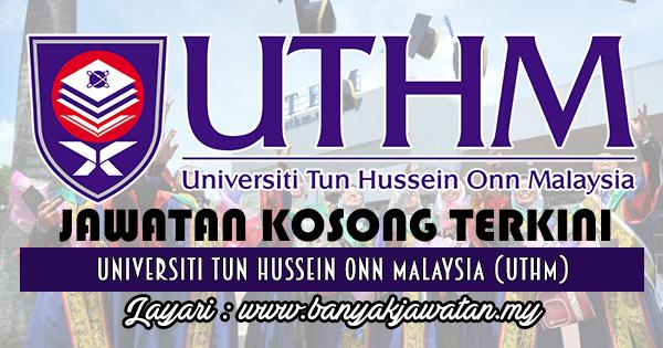 Jawatan Kosong 2017 di Universiti Tun Hussein Onn Malaysia (UTHM)