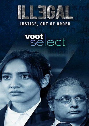 Illegal – Justice Out of Order 2020 Complete S01 Full Hindi Episode Download HDRip 720p