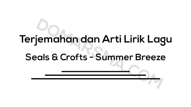 Terjemahan dan Arti Lirik Lagu Seals & Crofts - Summer Breeze