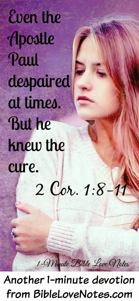2 Corinthians 1:8-11, Even the Apostle Paul Despaired, Paul knew the cure for despair