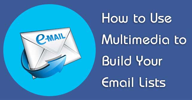How to Use Multimedia to Build Your Email Lists : eAskme