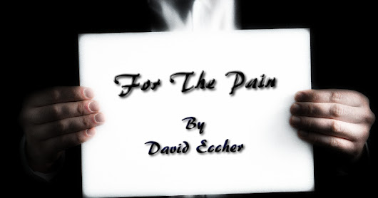 For The Pain - By David Eccher