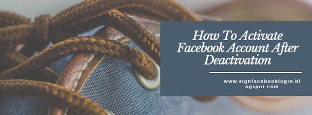 How To Activate Facebook Account After Deactivation