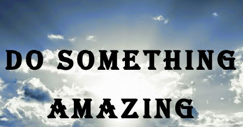DO something AMAZING today. | Share Inspire Quotes - Inspiring Quotes | Love Quotes | Funny ...