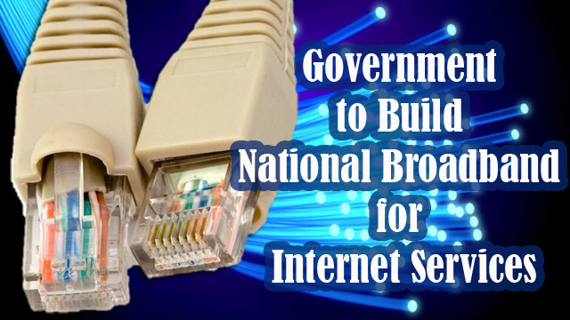 Government to Build National Broadband for Internet Services