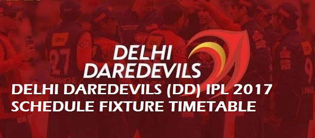 DELHI DAREDEVILS (DD) IPL 2017 SCHEDULE FIXTURE TIMETABLE