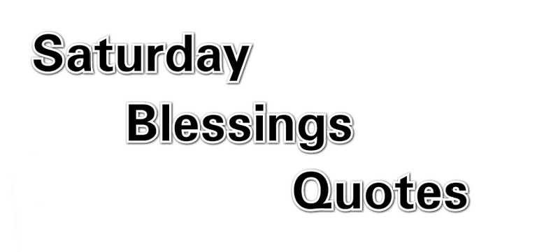 Saturday Blessings 56 Saturday Blessings Quotes Best Love Messages