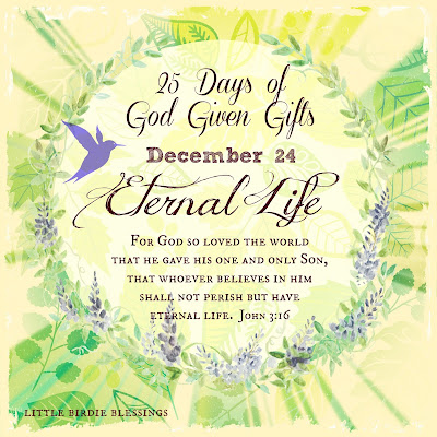25 Days of God Given Gifts - Day 24 - ETERNAL LIFE
