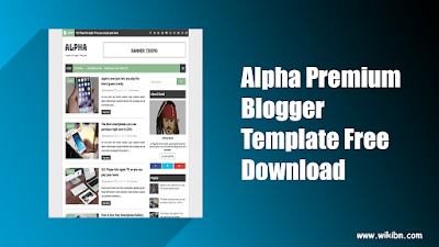 Alpha Premium Blogger Template Free Download [Fully Premium/ No footer Creadits], Alpha,premium,blogger,template,free,download,crack template,premium blogger template,Alpha premium blogger template free download,alpha crack blogger template,Premium blogger template free download,WikiBN,wikibn.com,Download Premium Blogger template,xml blogger template,xml,Responsive blogger template,seo friendly blogger template,Ads ready blogger template,mobile friendly blogger template,Blogger templare free download,alpha premium,2019 best blogger template
