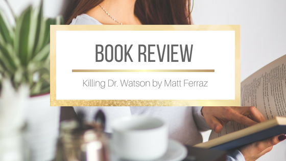 Book Review: Killing Dr. Watson by Matt Ferraz