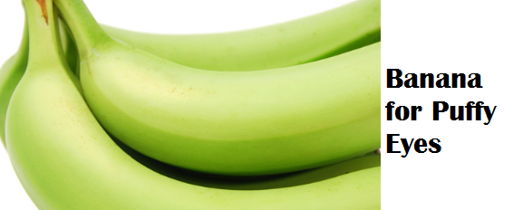 Health Benefits of Banana fruit - Banana for Puffy Eyes