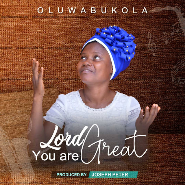 MUSIC:LORD YOU ARE GREAT BY OLUWABUKOLA PRODUCED BY JOSEPH PETER