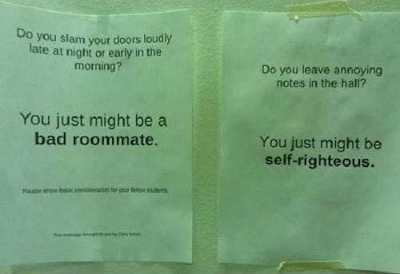 You just might be a bad roommate.  You just might be self-righteous.