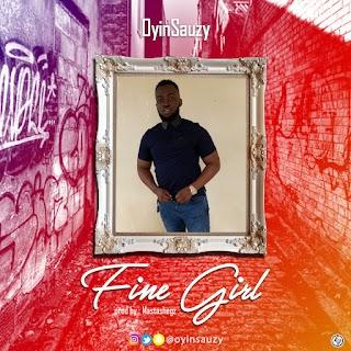 MUSIC : OYINSAUZY - FINE GIRL