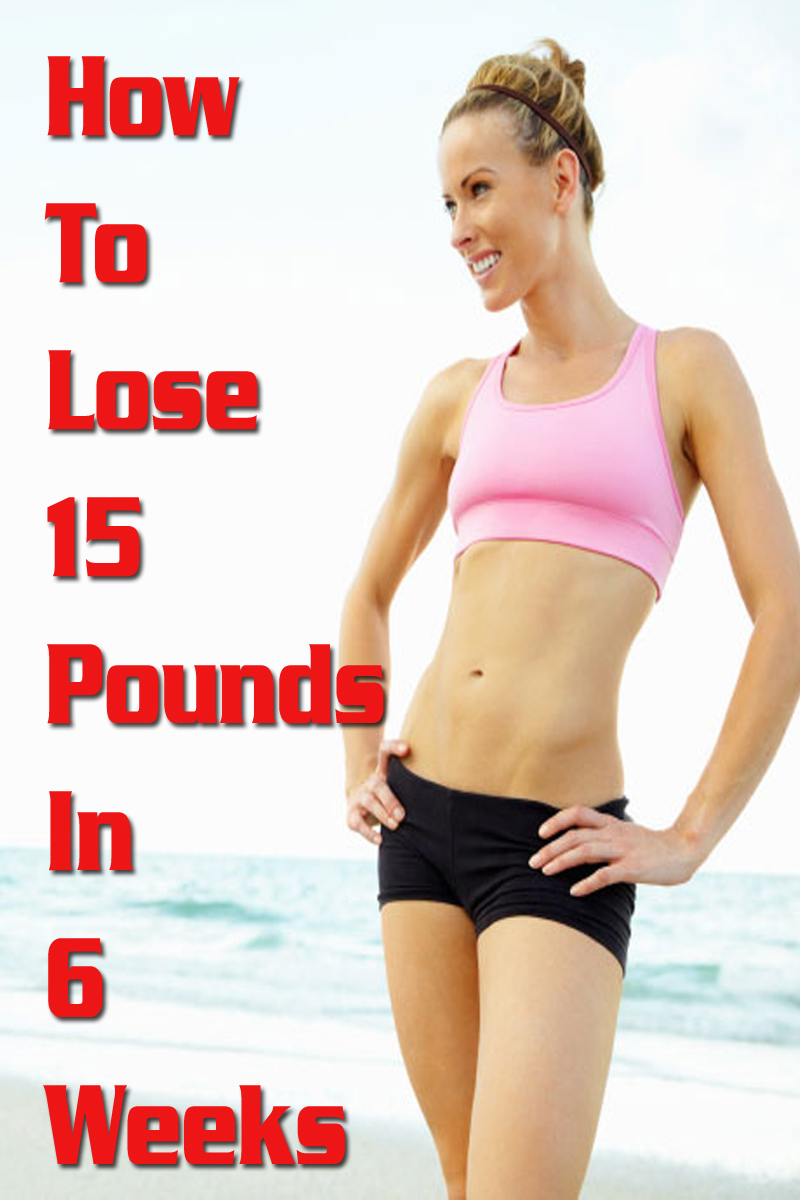 How To Lose 15 Pounds In 6 Weeks