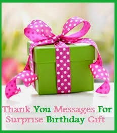 Saying Thank You Is Must To The Person Who Rememberd Your Birthday And Gifted With A Surprise Gift