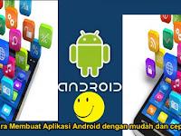 Cara Membuat Aplikasi Android Dengan Mudah dan Cepat