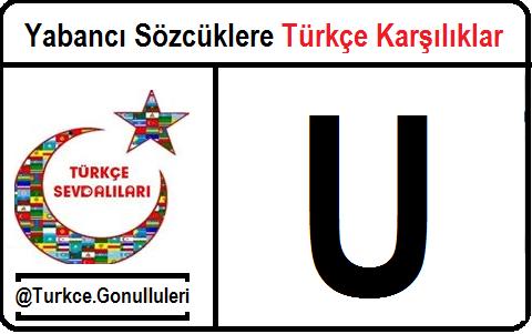Yabancı Sözcüklere Türkçe Karşılıklar - U
