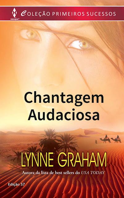 Chantagem Audaciosa Harlequin Primeiros Sucessos - ed.57 - Lynne Graham