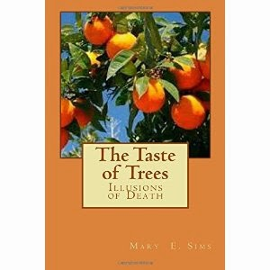 the taste of tree,s illusions of death, mary e sims
