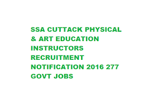 SSA CUTTACK PHYSICAL & ART EDUCATION INSTRUCTORS RECRUITMENT NOTIFICATION 2016 277 GOVT JOBS LAST DATE 22-06-2016