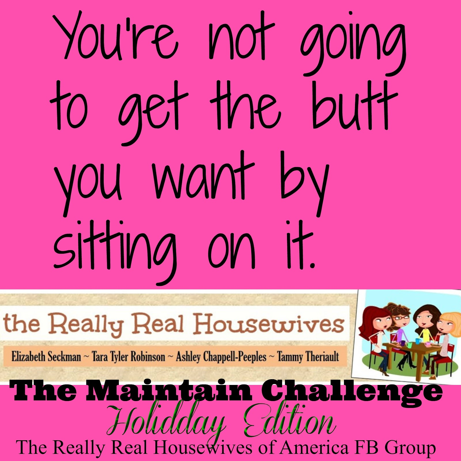 the Really Real Housewives: Maintain, No Gain Challenge
