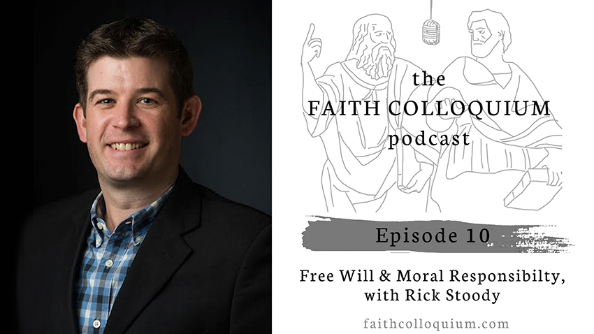 Rick Stoody, Free Will and Moral Responsibility, Evangelical Theology, Philosophical Theology Podcast, Christian Philosophy Podcast, Christian Theology Podcast, Evangelical Theology Podcast, Evangelical Philosophy Podcast,