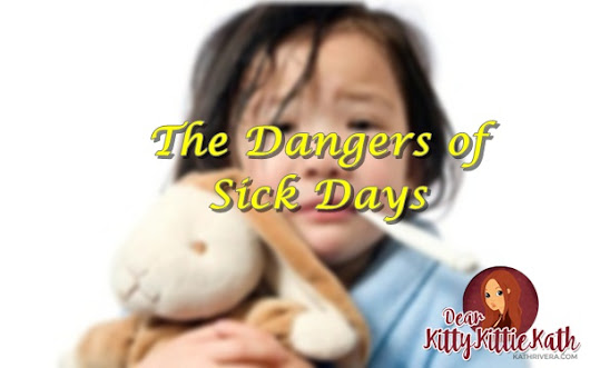 The Dangers of Sick Days | Dear Kitty Kittie Kath- Beauty, Fashion, Lifestyle, and Mommy Blog
