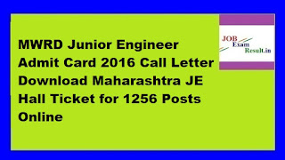 MWRD Junior Engineer Admit Card 2016 Call Letter Download Maharashtra JE Hall Ticket for 1256 Posts Online