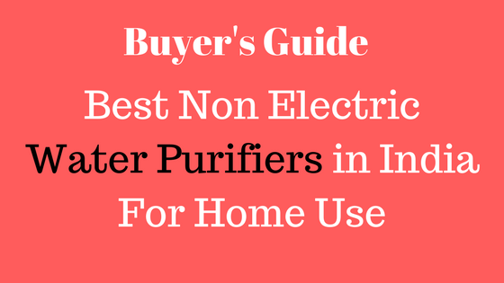 Best Non Electric Water Purifiers in India For Home Use