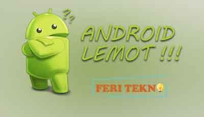 Mengatasi HP Android Lemot - Feri Tekno