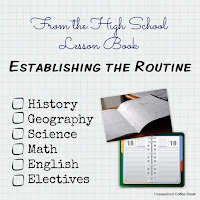 From the High School Lesson Book - Establishing the Routine on Homeschool Coffee Break @ kympossibleblog.blogspot.com - a new school year means it's time to figure out how we'll organize our days