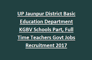 UP Jaunpur District Basic Education Department KGBV Schools Part, Full Time Teachers Govt Jobs Recruitment 2017