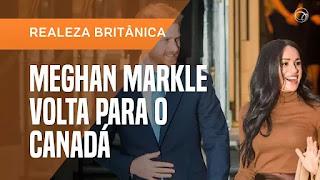 Após decisão de abandonar funções da realeza, Meghan Markle volta para o Canadá