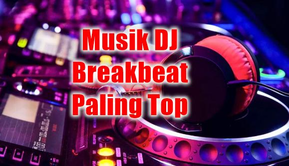 Kumpulan Musik Dj Breakbeat Mp3 Terbaru 2018 Paling Top,