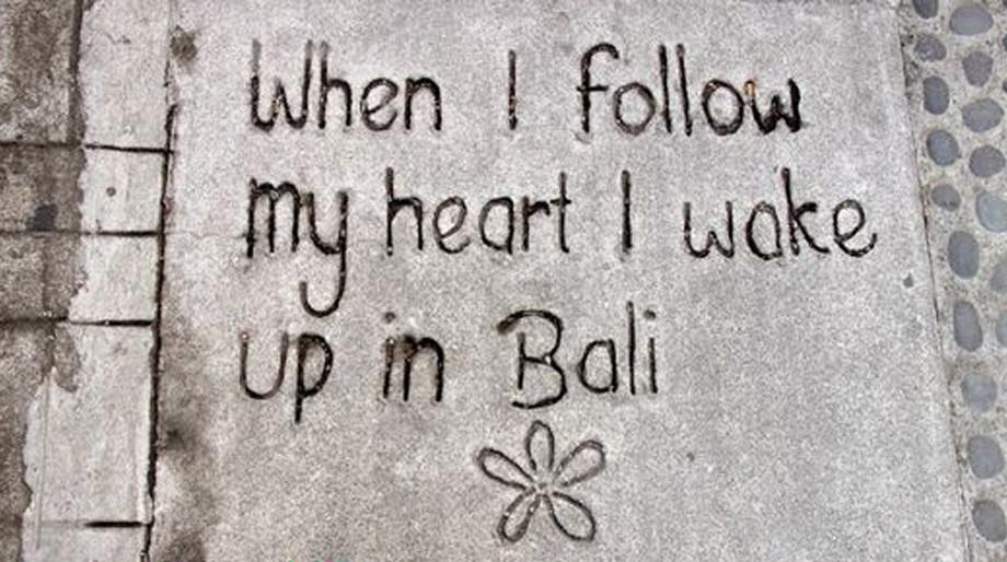 When I Follow My Heart I Wake Up in Bali