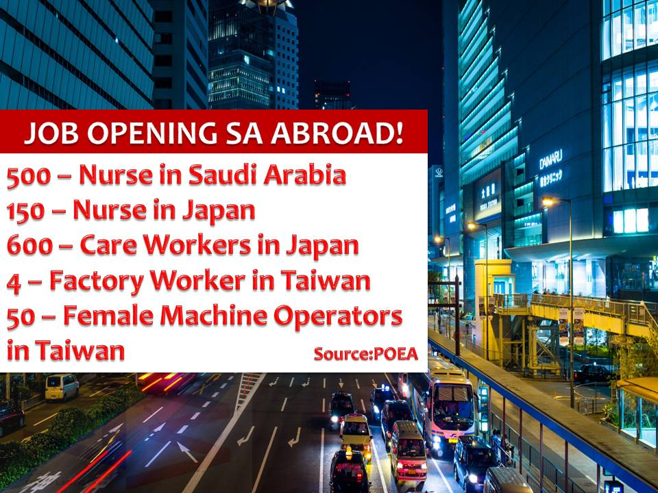 Saudi Arabia, Japan, and Taiwan are calling for Filipinos to apply and work in their country.  Foreign nurses are in need in Saudi Arabia and Japan while Taiwan is looking for female factory machine workers and factory workers.