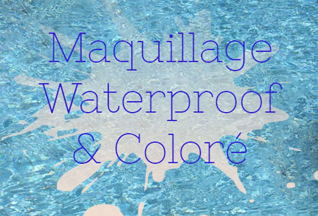 Tutoriel : Un maquillage Waterproof et coloré