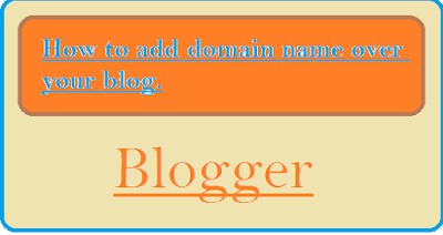 blogger me domain add karne ki jaankari,how to add domain blogger