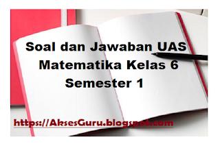 Soal dan Jawaban UAS Matematika Kelas 6 Semester 1  Akses GURU