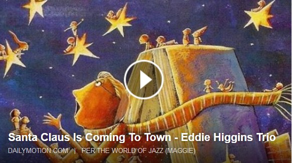 http://www.dailymotion.com/video/x2c1dcr_santa-claus-is-coming-to-town-eddie-higgins-trio_music